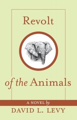 Revolt of the Animals Their Secret Plan to Save the Earth by David L. Levy from Bookbaby in General Novel category