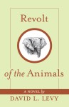 Revolt of the Animals Their Secret Plan to Save the Earth by David L. Levy from  in  category
