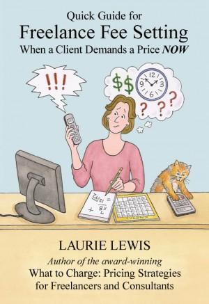 Freelance Fee Setting Quick Guide for When a Client Demands a Price NOW by Laurie Lewis from Bookbaby in Business & Management category
