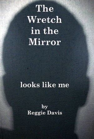 The Wretch in the Mirror Looks Like Me by Reginald L. Davis from Bookbaby in Lifestyle category