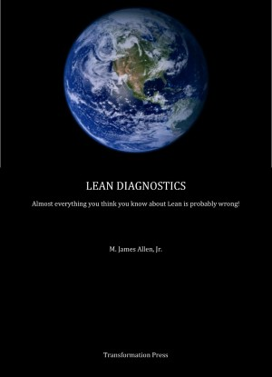 Lean Diagnostics Almost Everything You Think You Know About Lean is Probably Wrong by M. James Allen from Bookbaby in Business & Management category