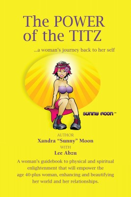 The Power Of The Titz ...A Woman's Journey Back To Her Self by Xandra Sunny Moon from Bookbaby in Religion category