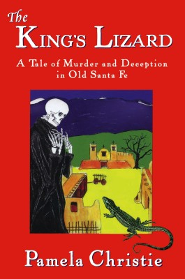 The King's Lizard A Tale of Murder and Deception in Old Santa Fe by Pamela Christie from Bookbaby in General Novel category