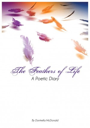 The Feathers of Life A Poetic Diary by Dontrella McDonald from Bookbaby in General Novel category