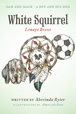 White Squirrel - Lenape Brave Sam and Mack - A Boy and His Dog by Sherinda Ryter from Bookbaby in Children category