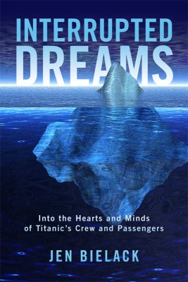 Interrupted Dreams Into the Hearts and Minds of Titanic's Crew and Passengers by Jen Bielack from Bookbaby in General Novel category