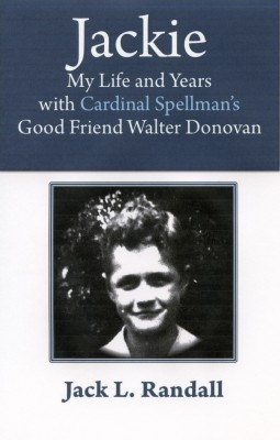 Jackie My Life and Years with Cardinal Spellman's Good Friend Walter Donovan by Jack L. Randall from Bookbaby in Autobiography,Biography & Memoirs category