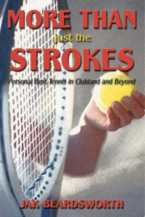 More Than Just The Strokes Personal Best Tennis in Clubland and Beyond by Jak Beardsworth from Bookbaby in Sports & Hobbies category