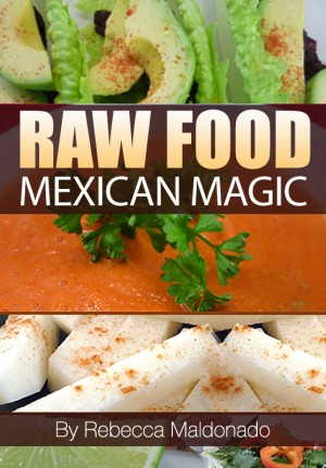 Raw Food Mexican Magic  by Rebecca Maldonado from Bookbaby in Family & Health category