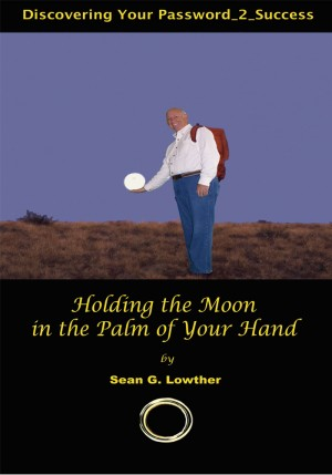 Holding the Moon in the Palm of Your Hand Discovering Your Password_2_Success by Sean G. Lowther from Bookbaby in Religion category