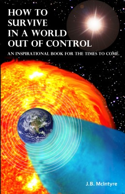 How To Survive In A World Out Of Control An Inspirational Book For The Times To Come by J.B. McIntyre from Bookbaby in Religion category