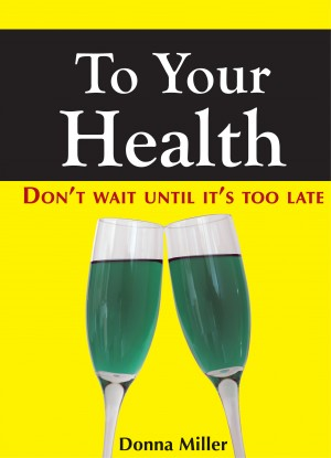 To Your Health Don't Wait Until It's Too Late by Donna Miller from Bookbaby in Family & Health category