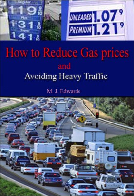 How to Reduce Gas Prices and Avoiding Heavy Traffic  by M. J. Edwards from Bookbaby in Business & Management category
