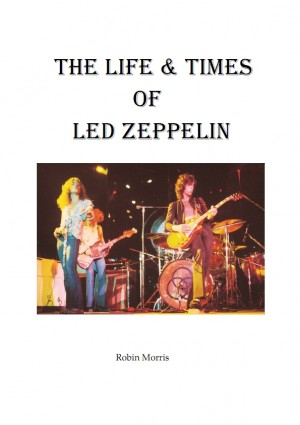 The Life & Times Of Led Zeppelin  by Robin Morris from Bookbaby in General Academics category