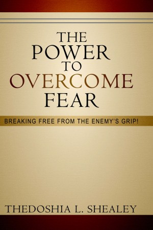 The Power to Overcome Fear Breaking Free From the Enemy's Grip by Thedoshia L. Shealey from Bookbaby in Religion category