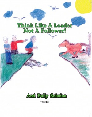 Think Like A Leader Not A Follower Anti Bully Solution volume 1 Anti Bully Solution Volume 1 by Curtis Williams from Bookbaby in General Novel category