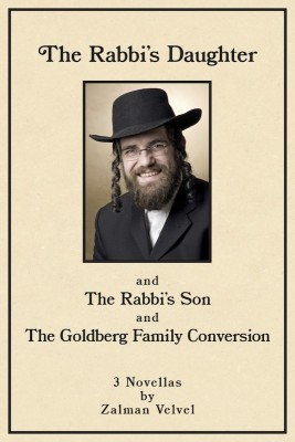 The Rabbi's Daughter and The Rabbi's Son and The Goldberg Family Conversion - 3 Novellas by Zalman Velvel from Bookbaby in Religion category