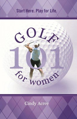 Golf 101 for Women Start Here. Play for Life.
