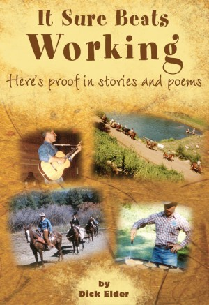 It Sure Beats Working Here's Proof in Stories and Poems by Dick Elder from Bookbaby in General Novel category