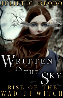 Written in the Sky: Rise of the Wadjet Witch  by Juliet C. Obodo from Bookbaby in Teen Novel category