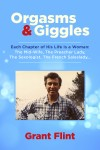 Orgasms & Giggles Each Chapter Of His Life Is A Woman by Grant Flint from  in  category