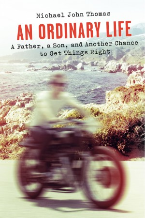 An Ordinary Life A Father, a Son, and Another Chance to Get Things Right by Michael John Thomas from Bookbaby in General Novel category