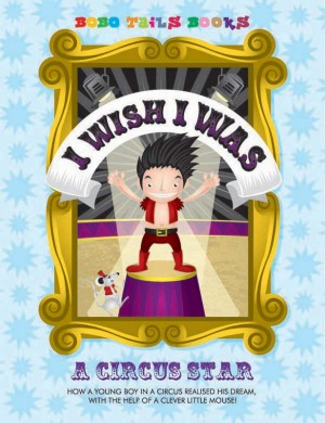 I Wish I Was a Circus Star  by John West from Bookbaby in Teen Novel category