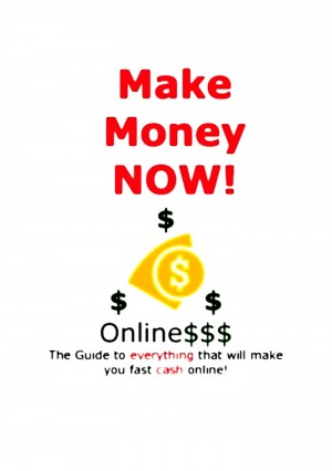 Make Money Now! Online The Guide To Everything That Will Make You Fast Cash Online! by Vincent Eggleston Jr. from Bookbaby in Business & Management category