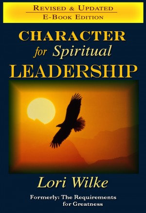 Character for Spiritual Leadership Formerly: The Requirements for Greatness by Lori Wilke from Bookbaby in Religion category