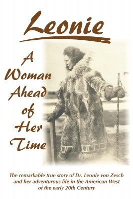 Leonie  - A Woman Ahead of Her Time - The Remarkable True Story Of Dr. Leonie Von Zesch And Her Adventurous Life In The American West Of The Early 20th Century by Leonie von Zesch from Bookbaby in Autobiography,Biography & Memoirs category