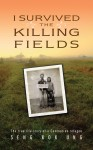 I Survived the Killing Fields The True Life Story of a Cambodian Refugee - text