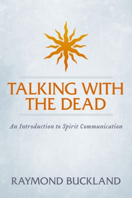 Talking With The Dead An Introduction to Spirit Communication by Raymond Buckland from Bookbaby in Religion category
