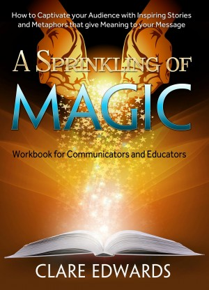 A Sprinkling of Magic How to Captivate your Audience with Inspiring Stories and Metaphors that give Meaning to your Message by Clare Edwards from Bookbaby in General Novel category