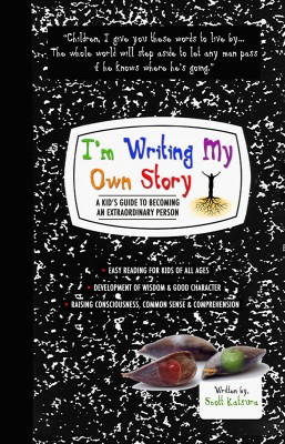I'm Writing My Own Story - A Kid's Guide To Becoming An Extraordinary Person  by Scott Katsura from Bookbaby in General Novel category