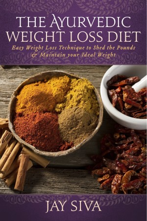 The Ayurvedic Weight Loss Diet Easy Weight Loss Technique to Shed the Pounds & Maintain your Ideal Weight