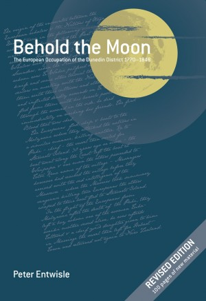 Behold the Moon The European Occupation of the Dunedin District 1770-1848 by Peter Entwisle from Bookbaby in History category