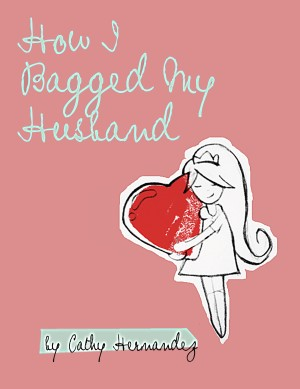 How I Bagged My Husband A Strategy for Love by Cathy Hernandez from Bookbaby in Romance category