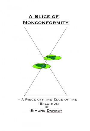 A Slice of Nonconformity A Piece Off the Edge of the Spectrum by Simone Danaby from Bookbaby in General Academics category