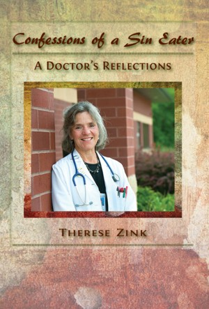 Confessions of a Sin Eater A Doctor's Reflections by Therese Zink from Bookbaby in General Novel category