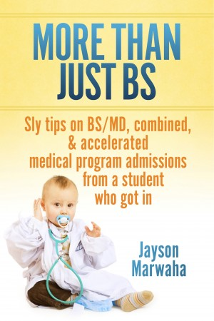 More Than Just BS Sly tips on BS/MD, combined, & accelerated medical program admissions - from a student who got in by Jayson Marwaha from Bookbaby in General Novel category