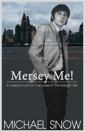 Mersey Me!  A Liverpool Lad On The Loose In The Swingin' 60s  by Michael Snow from Bookbaby in Autobiography,Biography & Memoirs category