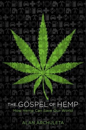 The Gospel of Hemp How Hemp Can Save Our World