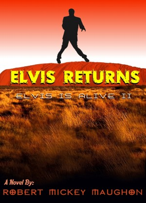 Elvis Returns Elvis Is Alive II by Robert Mickey Maughon from Bookbaby in General Novel category