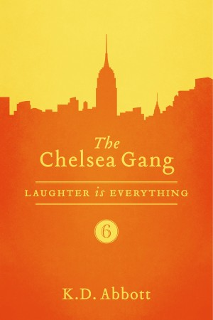The Chelsea Gang: Laughter is Everything  by K.D. Abbott from Bookbaby in Romance category
