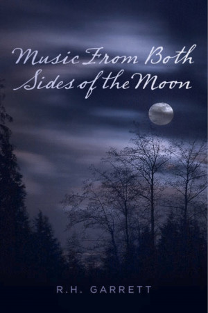 Music From Both Sides of the Moon  by R.H. Garrett from Bookbaby in Romance category