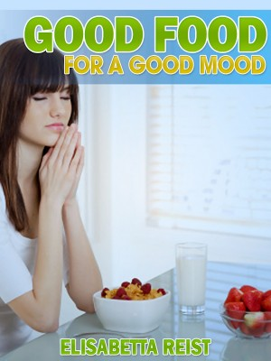 Good Food for a Good Mood  by Elisabetta Reist from Bookbaby in Family & Health category