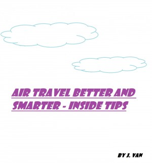 Air Travel Better and Smarter Inside Tips
