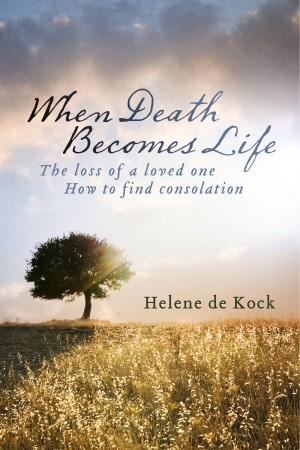 When Death Becomes Life The Loss Of A Loved One - How To Find Consolation by Helene De Kock from Bookbaby in Religion category