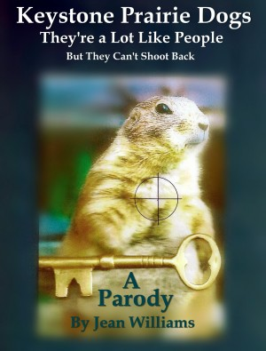 Keystone Prairie Dogs, They're a Lot Like People But They Can't Shoot Back by Jean Williams from Bookbaby in General Novel category