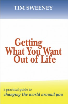 Getting What You Want Out of Life A Practical Guide to Changing the World Around You by Tim Sweeney from Bookbaby in Lifestyle category